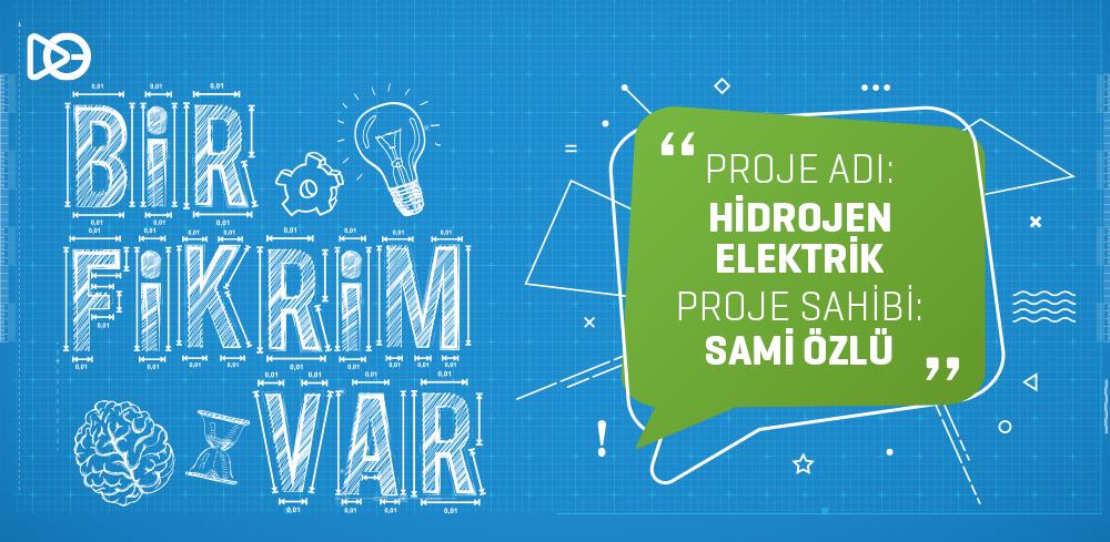 Bir Fikrim Var: Hidrojen Elektrik