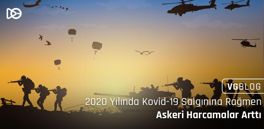 2020'de Dünya Genelinde Askeri Harcamalar Kovid-19 Salgınına Rağmen Artış Gösterdi