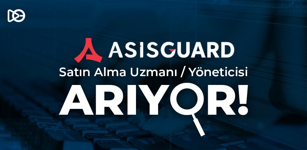 Asisguard Satın Alma Uzmanı / Yöneticisi Arıyor!