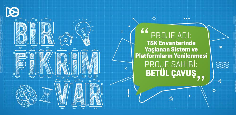 Bir Fikrim Var: TSK Envanterinde Yaşlanan Sistem ve Platformların Yenilenmesi