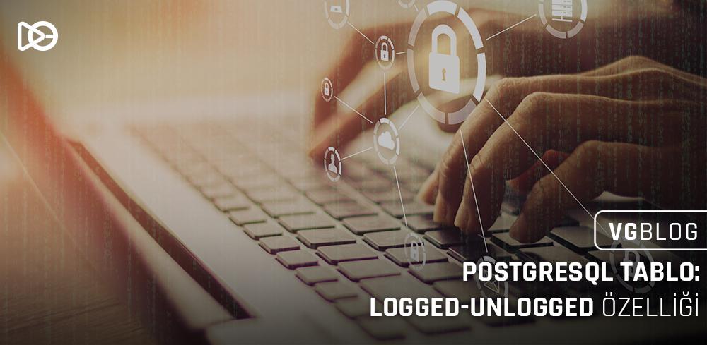 Postgresql Tablo: Logged-Unlogged Özelliği