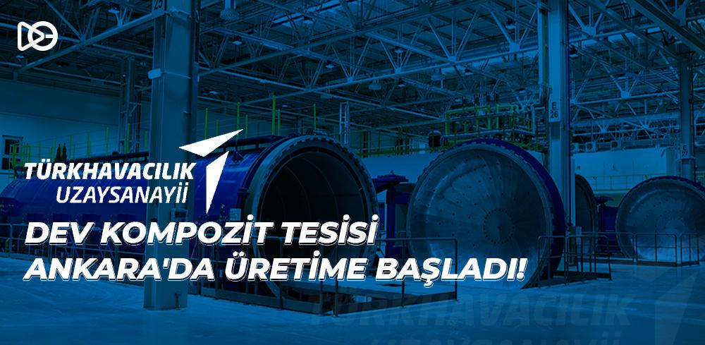 Türkiye'nin Dev Kompozit Tesisi Ankara'da Üretime Başladı!