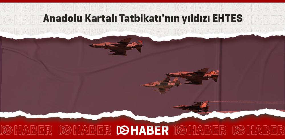 Anadolu Kartalı Tatbikatı'nın yıldızı EHTES