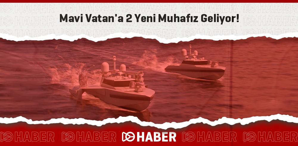 Mavi Vatan'a 2 Yeni Muhafız Geliyor!