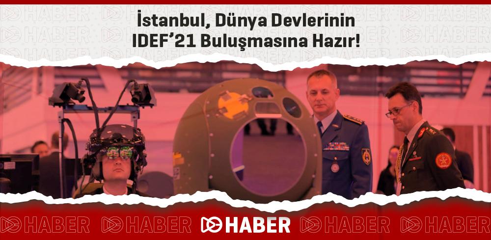 İstanbul, Dünya Devlerinin IDEF'21 Buluşmasına Hazır!
