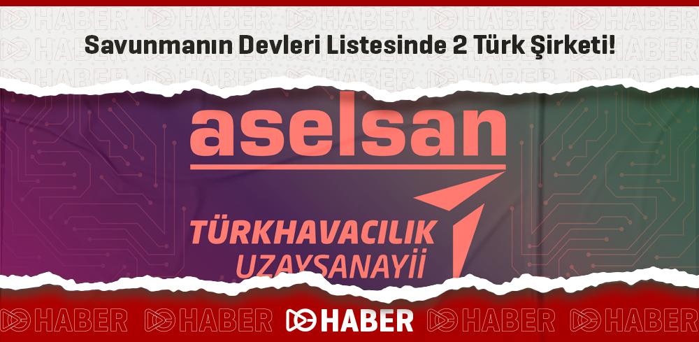 Savunmanın Devleri Listesinde 2 Türk Şirketi!