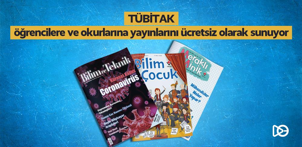 TÜBİTAK Öğrencilere ve Okurlarına Yayınlarını Ücretsiz Olarak Sunuyor.