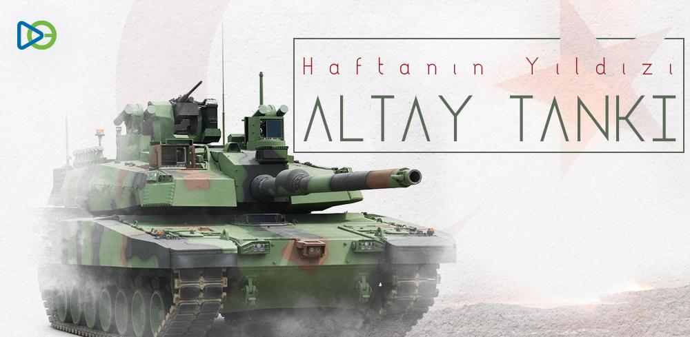Haftanın Yıldızı: Altay Tankı