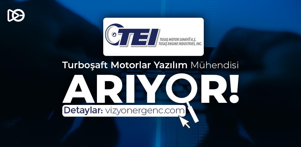 Tusaş Motor Sanayii, Turboşaft Motorlar Yazılım Mühendisi Arıyor!