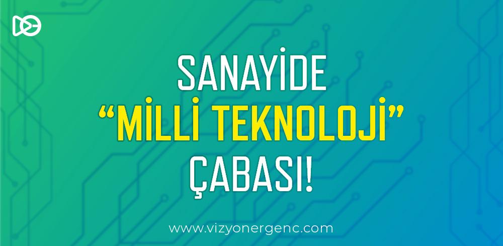 Sanayide 'Milli Teknoloji' Çabası!