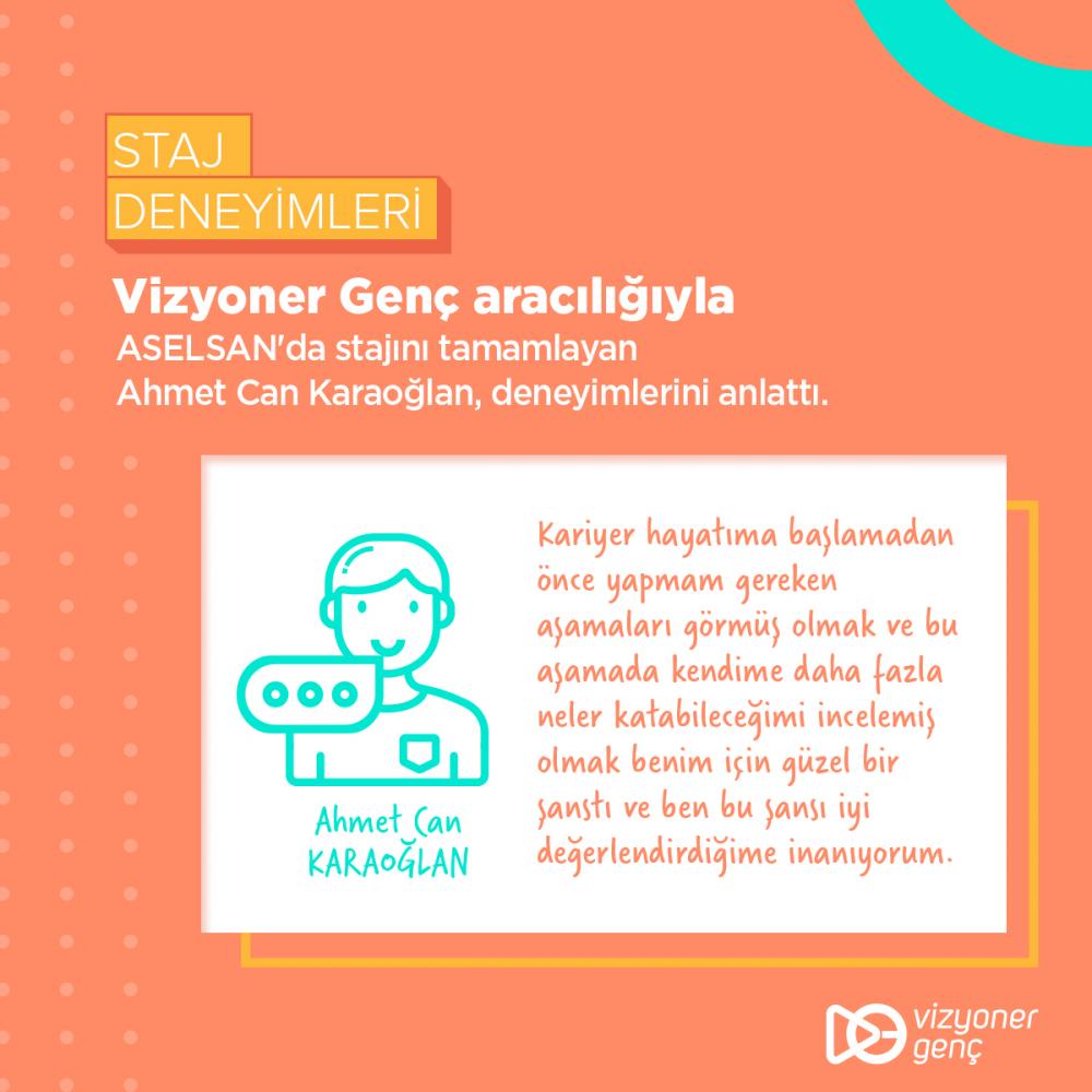 Vizyoner Gençler, Staj Deneyimlerini Anlattı: Ahmet Can Karaoğlan / ASELSAN