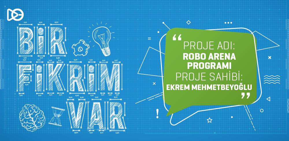 Bir Fikrim Var : Robo Arena Programı